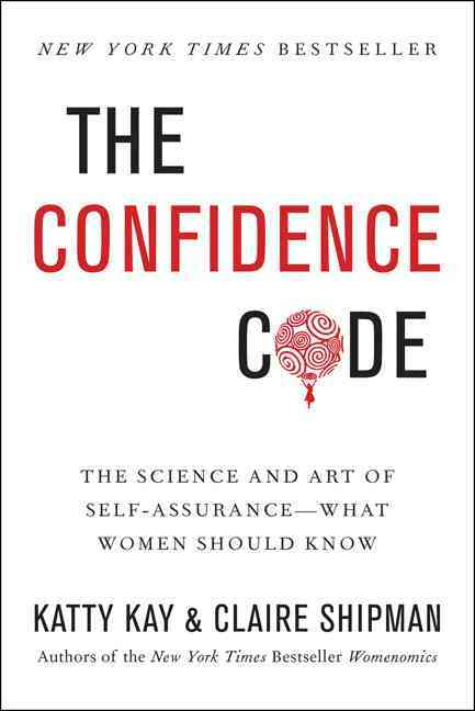 The Confidence Code By Kay, Katty/ Shipman, Claire