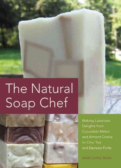 The Natural Soap Chef By Barto, Heidi Corley